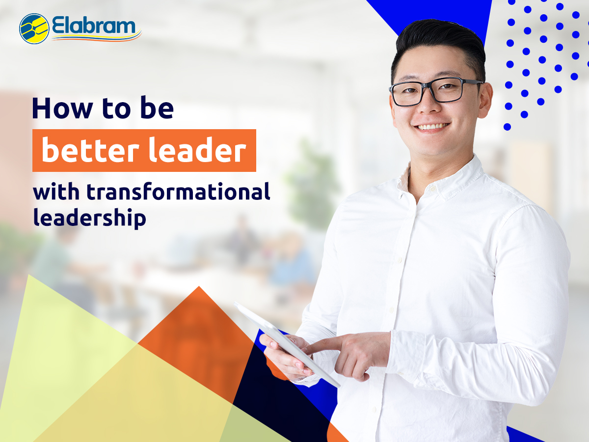Elabram systems on Transformational Leadership: The Way to Lead Your Team